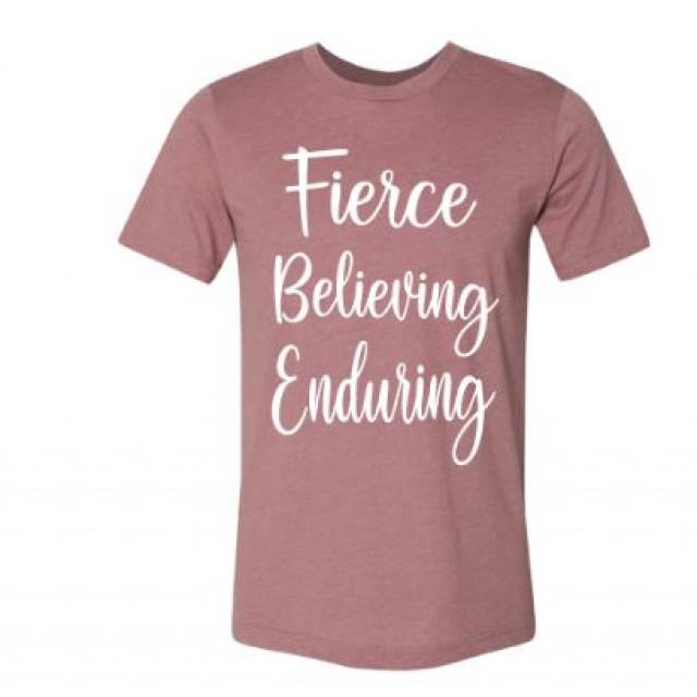 Fierce Believing Enduring T-Shirt